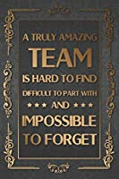 A Truly Amazing Team is Hard to Find Difficult to Part With and Impossible to Forget: Team Member Appreciation Gift, Notebook Undated Daily Planner for Personal and Business Activities with Check Boxes to Help you Get Stuff Done (9 x 6 inches 120 pages)