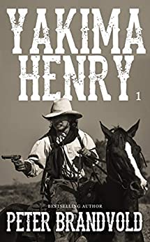 Yakima Henry: Volume 1 by [Brandvold, Peter]