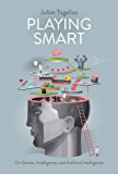 Playing Smart: On Games, Intelligence, and Artificial Intelligence (Playful Thinking) (English Edition)