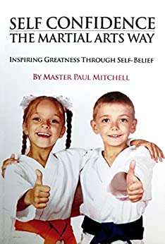 Self Confidence the Martial Arts Way by [Mitchell, Master Paul]