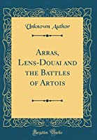 Arras, Lens-Douai and the Battles of Artois (Classic Reprint)