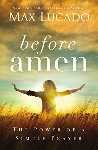 Download Before Amen: The Power of a Simple Prayer 0718078128
