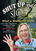 Sign Language series: Shut Up and Sign #4 - What a Wonderful World by Bob Hiltermann