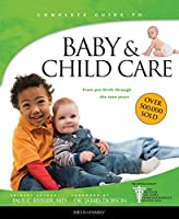 Complete Guide to Baby & Child Care: From Pre-birth Through the Teen Years