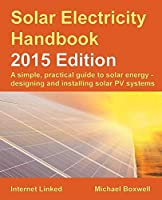 Solar Electricity Handbook: A Simple, Practical Guide to Solar Energy: How to Design and Install Photovoltaic Solar Electric Systems