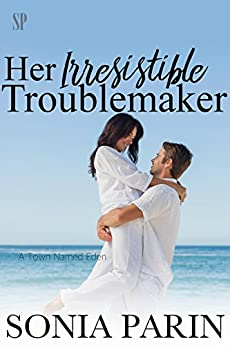 Her Irresistible Troublemaker (A Town Named Eden Book 3) by [Parin, Sonia]