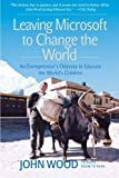 Leaving Microsoft to Change the World an entrepreneurs odyssey to educate the worlds children 2006 paperback