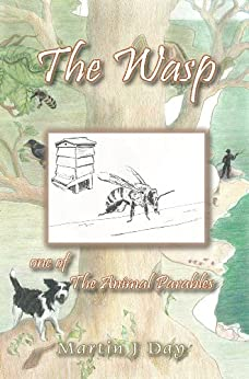 The Wasp - who stung the beekeeper (one of The Animal Parables) by [Day, Martin J]