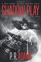 Shadow Play: A Military Space Opera Tale (The War in Shadow Saga)
