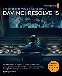 [Plummer, Mary]のIntroduction to Fairlight Audio Post with DaVinci Resolve 15 (The Blackmagic Design Learning Series) (English Edition)