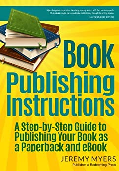 Book Publishing Instructions: A Step-by-Step Guide to Publishing Your Book as a Paperback and eBook by [Myers, Jeremy]