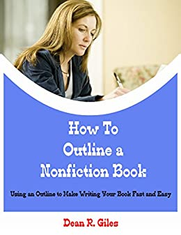 How to Outline a Nonfiction Book: Using an Outline to Make Writing Your Book Fast and Easy by [Giles, Dean R.]