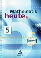 Mathematik heute 5. Neubearbeitung. Schuelerband Mittelschule Sachsen