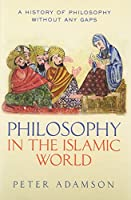Philosophy in the Islamic World (A History of Philosophy Without Any Gaps)