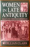 Women in Late Antiquity: Pagan and Christian Life-Styles