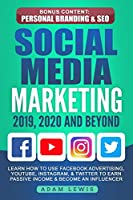 Social Media Marketing 2019, 2020 and Beyond: Learn How to Use Facebook Advertising, YouTube, Instagram, & Twitter to Earn Passive Income & Become an Influencer, Bonus Content: Personal Branding & SEO
