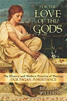 For the Love of the Gods: The History and Modern Practice of Theurgy: Our Pagan Inheritance
