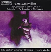 James MacMillan: The Confession Of Isobel Gowdie/Tuireadh/Exorcism by Martin Fr?st