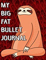 My Big Fat Bullet Journal Cute Sloth Meditating: Jumbo Sized Dot Style Bullet Journal Notebook - 300 Plus Numbered Pages with 300 Dot Grid Pages, 6 Index Pages and 2 Key Pages in Large 8.5 X 11 Size