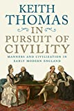 In Pursuit of Civility: Manners and Civilization in Early Modern England