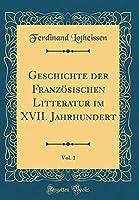 Geschichte Der Franzoesischen Litteratur Im XVII. Jahrhundert, Vol. 1 (Classic Reprint)