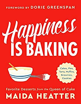 Happiness Is Baking: Cakes, Pies, Tarts, Muffins, Brownies, Cookies: Favorite Desserts from the Queen of Cake by [Heatter, Maida]