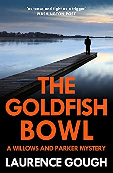 The Goldfish Bowl (Willows and Parker Mystery Book 1) by [Gough, Laurence]