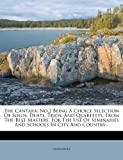 The Cantara: No.2 Being a Choice Selection of Solos, Duets, Trios, and Quartetts, from the Best Masters. for the Use of Seminaries and Schools in City and Country... (¥ 2,933)