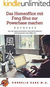 Das Homeoffice mit Feng Shui zur Powerbase machen: Ratgeber, wie Sie 2020 glücklich und erfolgreich von zuhause aus arbeiten (German Edition)