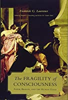 The Fragility of Consciousness: Faith, Reason, and the Human Good (Lonergan Studies)