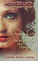 The Double Life of Incorporate Things (A Novel of Magic Most Foul)