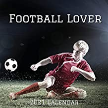Football Lover 2021 Calendar: With Famous Footballer Inspirational Quotes - Soccer Fans Gift for Men Women Boys and Girls - Birthday, Christmas Gift Ideas, Stocking Fillers
