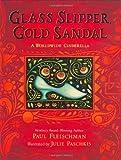 Glass Slipper, Gold Sandal: A Worldwide Cinderel