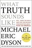 What Truth Sounds Like: Robert F. Kennedy, James Baldwin, and Our Unfinished Conversation About Race in America (English Edition)