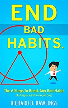 End Bad Habits - 6 Steps To Break Any Bad Habit And Replace It With A Good One (Habit Breakthrough Book 1) (English Edition)