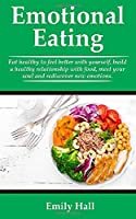 EMOTIONAL EATING: Eat healthy to feel better with yourself, build a healthy relationship with food, meet your soul, and rediscover new emotions