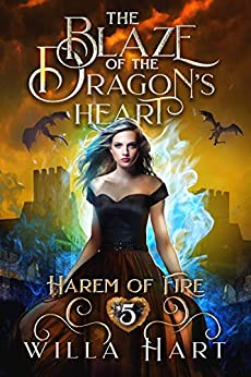 The Blaze of the Dragon's Heart: A Reverse Harem Paranormal Fantasy Romance (Harem of Fire Book 5) by [Hart, Willa]
