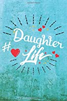 Daughter Life: Best Gift Ideas Life Quotes Blank Line Notebook and Diary to Write. Best Gift for Everyone, Pages of Lined & Blank Paper