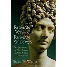 Roman Wives, Roman Widows: The Appearance of New Women and the Pauline Communities: The Appearance of New Women and the Pauline Communites
