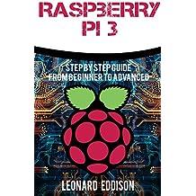 Raspberry Pi: Step By Step Guide From Beginner To Advanced (Raspberry Pi 3, Python Programming)