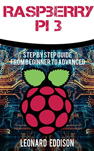 Raspberry Pi : Step By Step Guide From Beginner To Advanced (Raspberry Pi 3, Python Programming) (English Edition)
