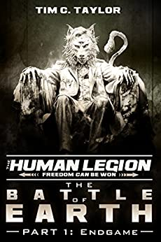 The Battle of Earth Part1: Endgame (The Human Legion Book 6) by [Taylor, Tim C.]