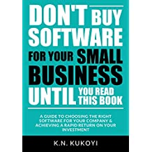 Don't Buy Software For Your Small Business Until You Read This Book: A guide to choosing the right software for your SME & achieving a rapid return on your investment