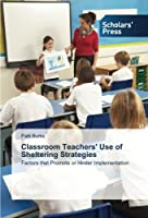 Classroom Teachers' Use of Sheltering Strategies: Factors that Promote or Hinder Implementation