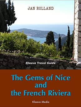 The Gems of Nice and the French Riviera (Klaava Travel Guide) by [Rolland, Jan]