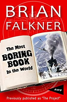 [Falkner, Brian]のThe Most Boring Book in the World: Previously published as 'The Project' (English Edition)