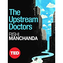 The Upstream Doctors: Medical Innovators Track Sickness to Its Source (Kindle Single) (TED Books)