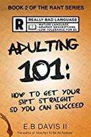 Adulting 101: How to get your sh*t straight so you can succeed (The Rant Series) (Volume 2) [並行輸入品]