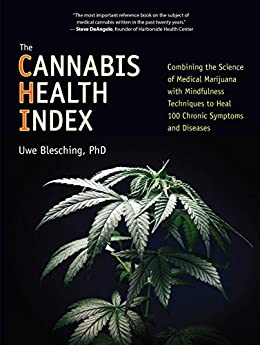 The Cannabis Health Index: Combining the Science of Medical Marijuana with Mindfulness Techniques To Heal 100 Chronic Symptoms and Diseases by [Blesching, Uwe]