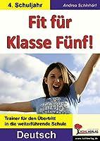 Deutsch - Fit fuer Klasse Fuenf!: Trainer fuer den Uebertritt in die weiterfuehrende Schule